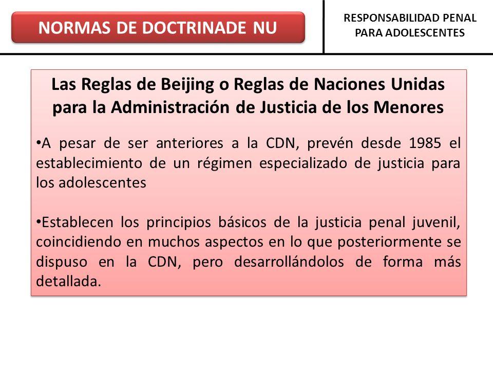 NORMAS DE DOCTRINADE NU RESPONSABILIDAD PENAL PARA ADOLESCENTES Las Reglas de Beijing o Reglas de Naciones Unidas para la Administración de Justicia d