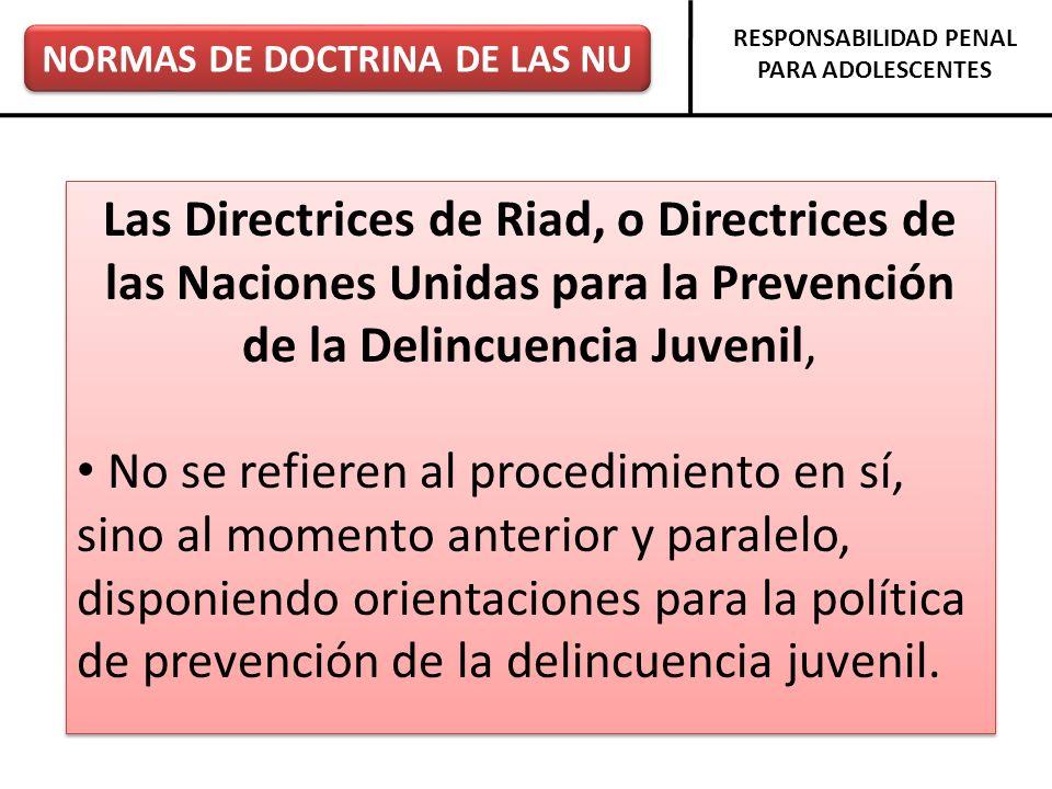 NORMAS DE DOCTRINA DE LAS NU RESPONSABILIDAD PENAL PARA ADOLESCENTES Las Directrices de Riad, o Directrices de las Naciones Unidas para la Prevención