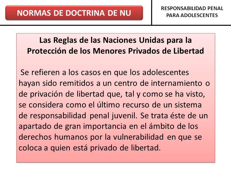 NORMAS DE DOCTRINA DE NU RESPONSABILIDAD PENAL PARA ADOLESCENTES Las Reglas de las Naciones Unidas para la Protección de los Menores Privados de Liber