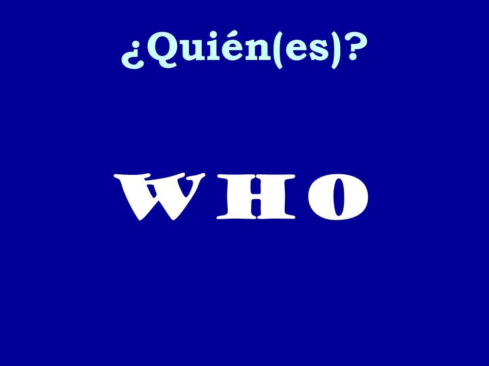 ¿Quién(es)? who