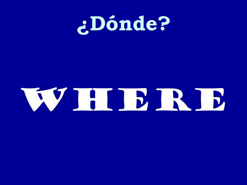 ¿Dónde? where