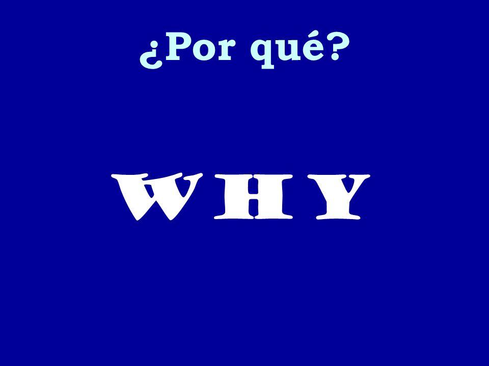 ¿Por qué? why