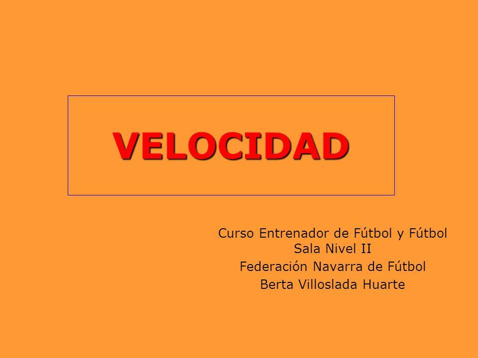 VELOCIDAD Curso Entrenador de Fútbol y Fútbol Sala Nivel II Federación Navarra de Fútbol Berta Villoslada Huarte