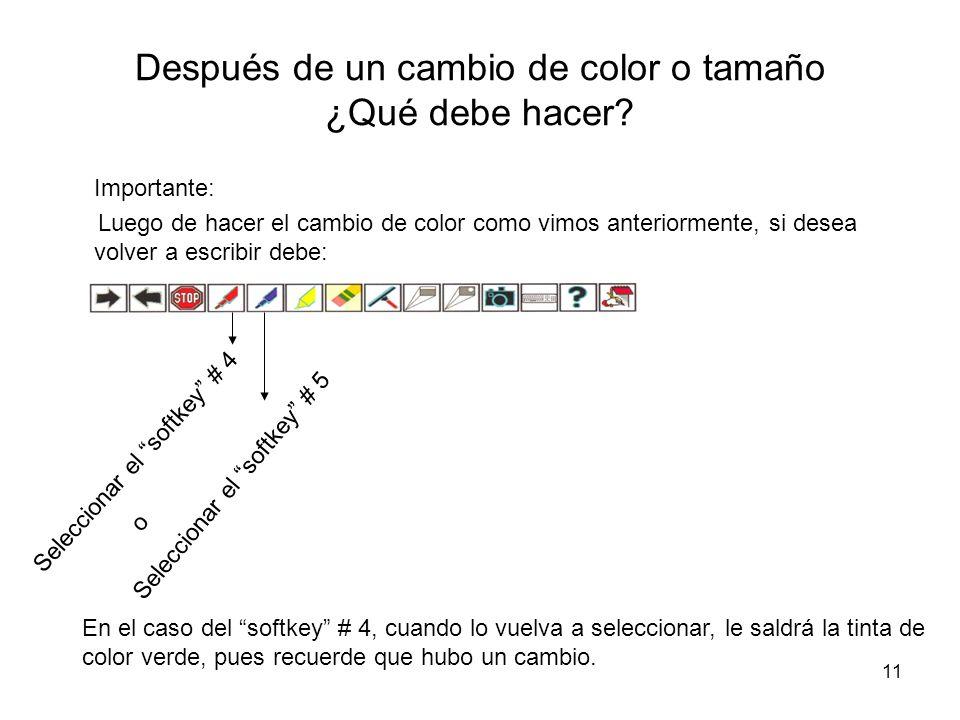 11 Después de un cambio de color o tamaño ¿Qué debe hacer? Importante: Luego de hacer el cambio de color como vimos anteriormente, si desea volver a e