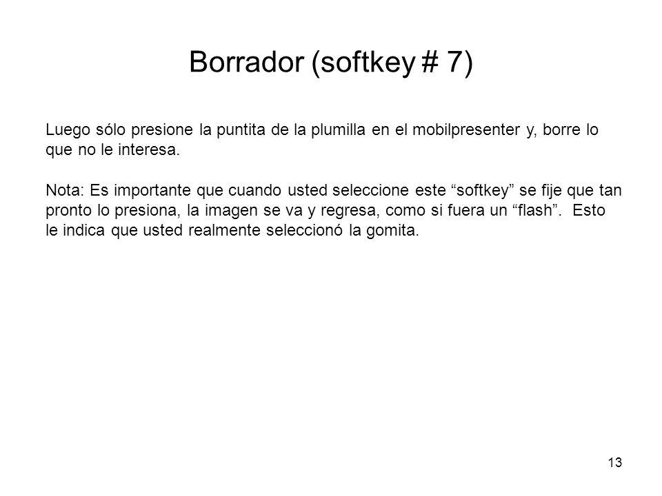 13 Borrador (softkey # 7) Luego sólo presione la puntita de la plumilla en el mobilpresenter y, borre lo que no le interesa. Nota: Es importante que c