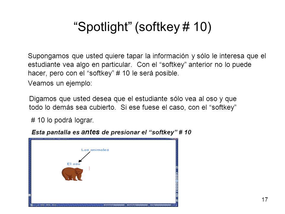 17 Spotlight (softkey # 10) Supongamos que usted quiere tapar la información y sólo le interesa que el estudiante vea algo en particular. Con el softk