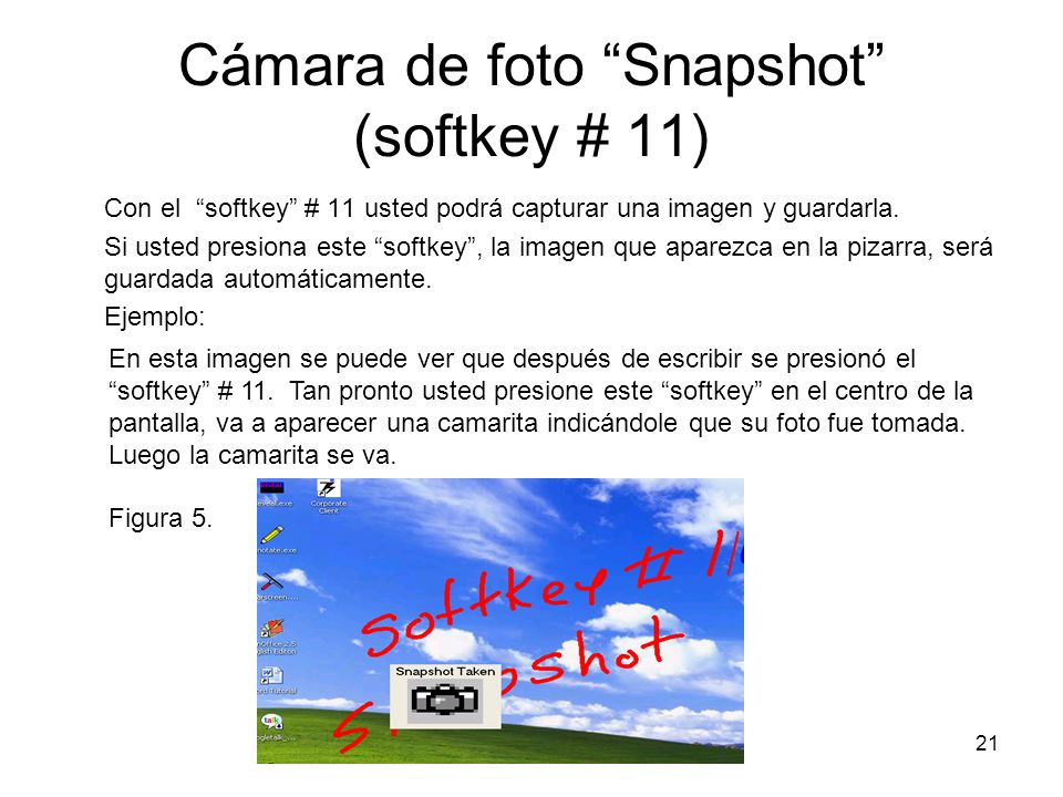 21 Cámara de foto Snapshot (softkey # 11) Con el softkey # 11 usted podrá capturar una imagen y guardarla. Si usted presiona este softkey, la imagen q