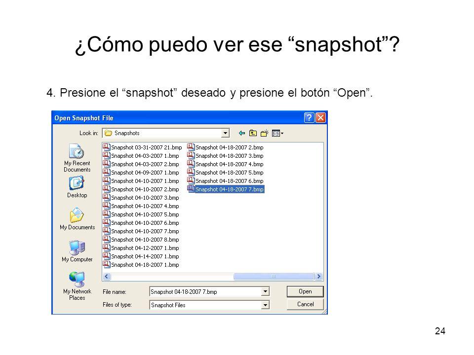 24 ¿Cómo puedo ver ese snapshot? 4. Presione el snapshot deseado y presione el botón Open.