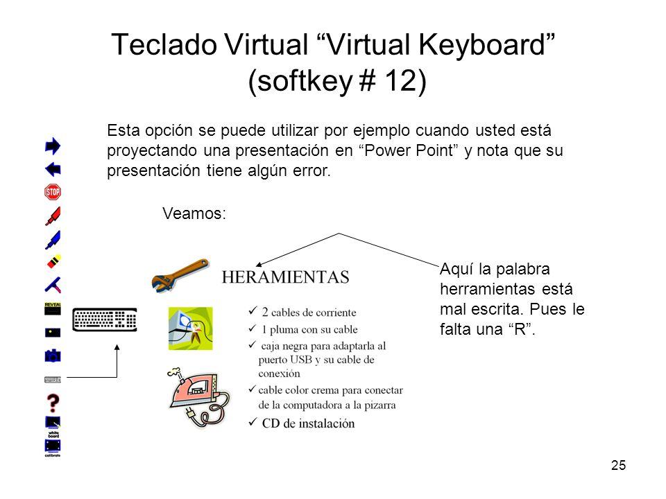 25 Teclado Virtual Virtual Keyboard (softkey # 12) Esta opción se puede utilizar por ejemplo cuando usted está proyectando una presentación en Power P