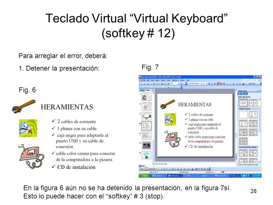 26 Teclado Virtual Virtual Keyboard (softkey # 12) Para arreglar el error, deberá: 1. Detener la presentación: Fig. 6 Fig. 7 En la figura 6 aún no se