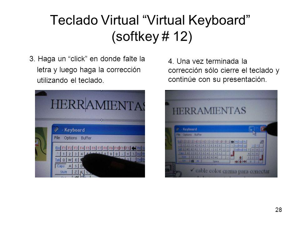 28 Teclado Virtual Virtual Keyboard (softkey # 12) 3. Haga un click en donde falte la letra y luego haga la corrección utilizando el teclado. 4. Una v
