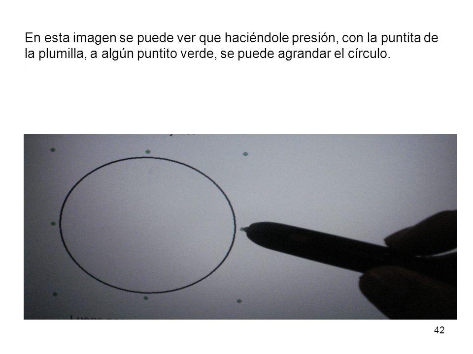 42 En esta imagen se puede ver que haciéndole presión, con la puntita de la plumilla, a algún puntito verde, se puede agrandar el círculo.
