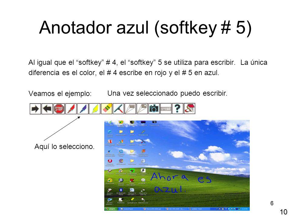 6 Anotador azul (softkey # 5) Al igual que el softkey # 4, el softkey 5 se utiliza para escribir. La única diferencia es el color, el # 4 escribe en r