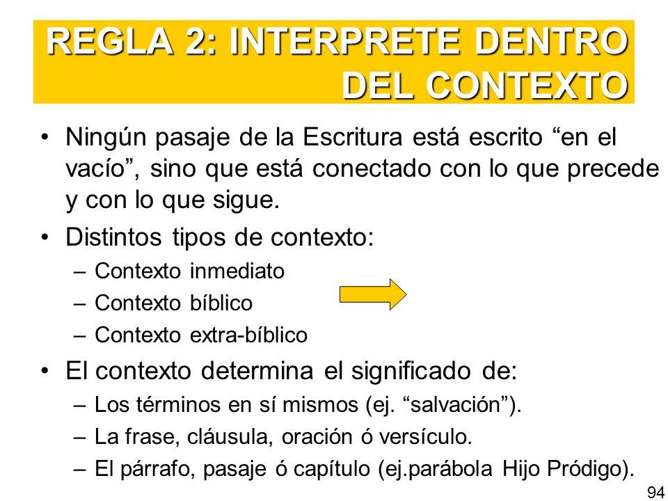 REGLA 2: INTERPRETE DENTRO DEL CONTEXTO Ningún pasaje de la Escritura está escrito en el vacío, sino que está conectado con lo que precede y con lo qu