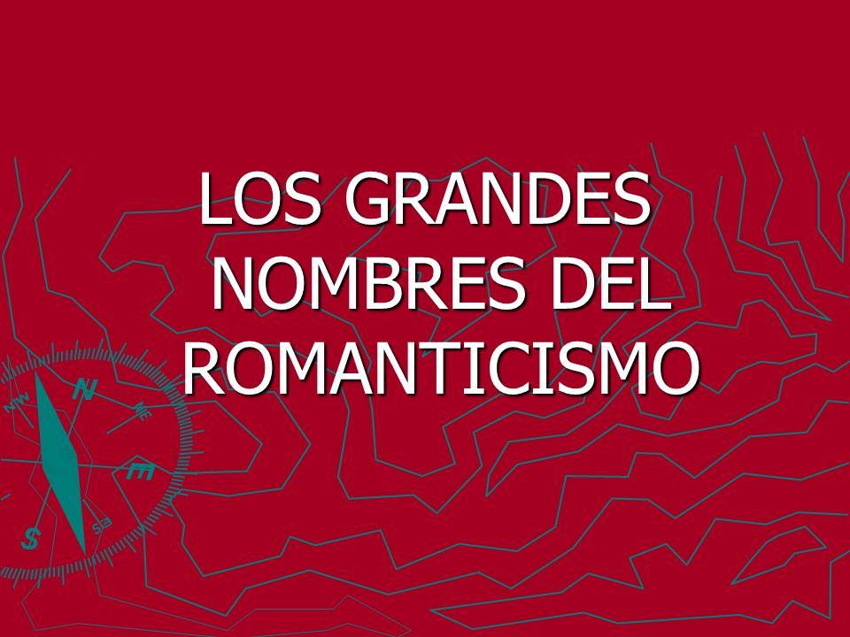 LOS GRANDES NOMBRES DEL ROMANTICISMO