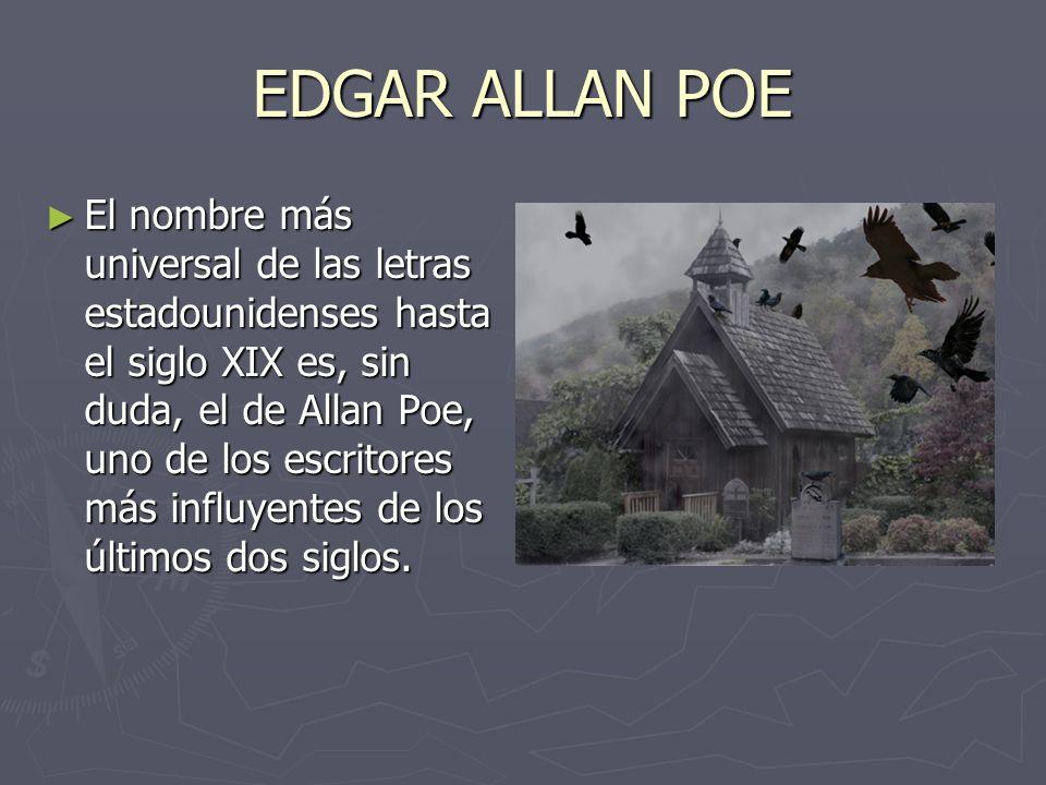 EDGAR ALLAN POE El nombre más universal de las letras estadounidenses hasta el siglo XIX es, sin duda, el de Allan Poe, uno de los escritores más infl