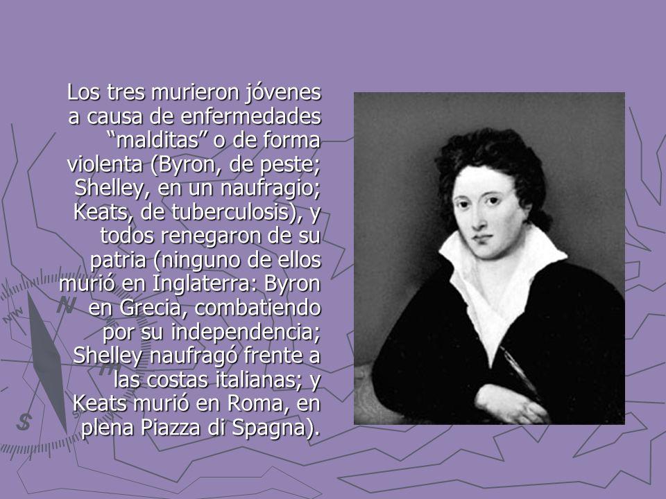 Los tres murieron jóvenes a causa de enfermedades malditas o de forma violenta (Byron, de peste; Shelley, en un naufragio; Keats, de tuberculosis), y