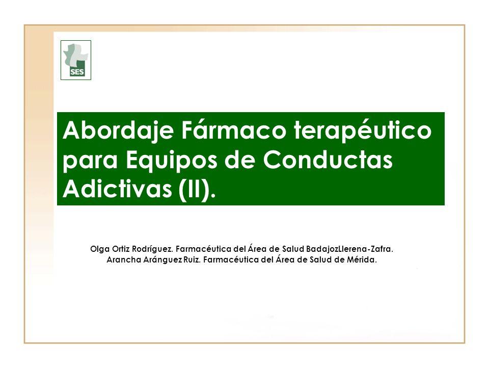 Olga Ortiz Rodríguez. Farmacéutica del Área de Salud BadajozLlerena-Zafra. Arancha Aránguez Ruiz. Farmacéutica del Área de Salud de Mérida. Abordaje F