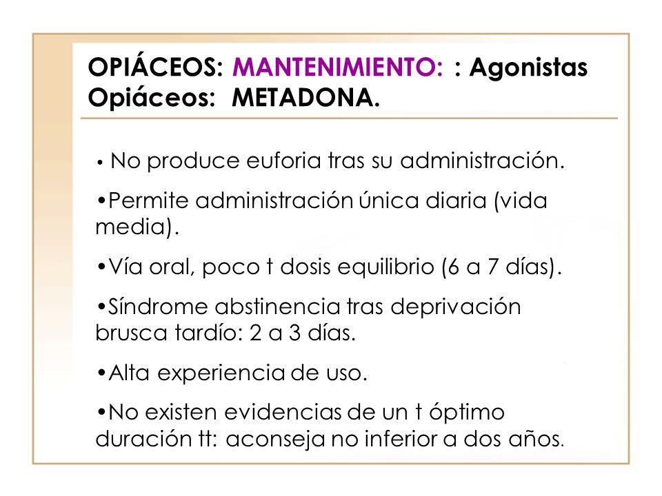 OPIÁCEOS: MANTENIMIENTO: : Agonistas Opiáceos: METADONA. No produce euforia tras su administración. Permite administración única diaria (vida media).