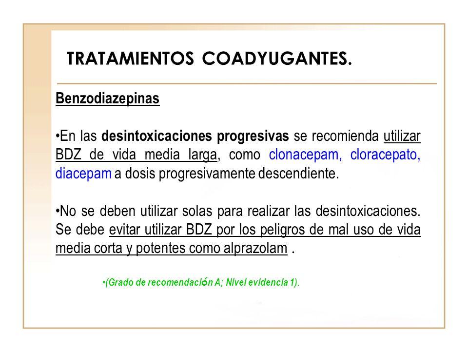 TRATAMIENTOS COADYUGANTES. Benzodiazepinas En las desintoxicaciones progresivas se recomienda utilizar BDZ de vida media larga, como clonacepam, clora