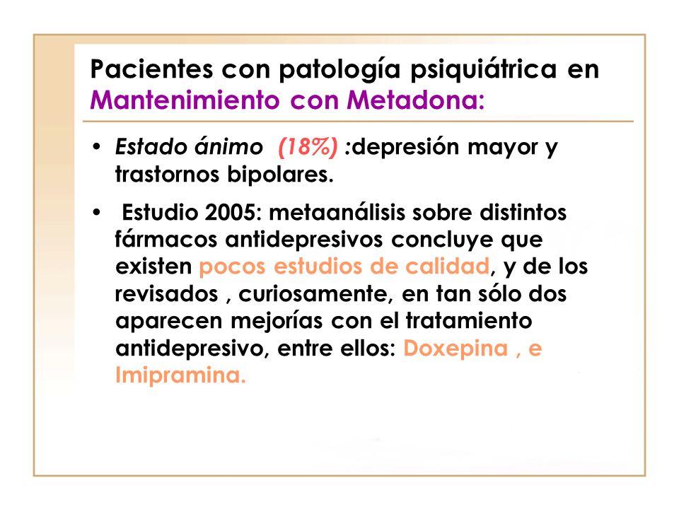 Pacientes con patología psiquiátrica en Mantenimiento con Metadona: Estado ánimo (18%) : depresión mayor y trastornos bipolares. Estudio 2005: metaaná