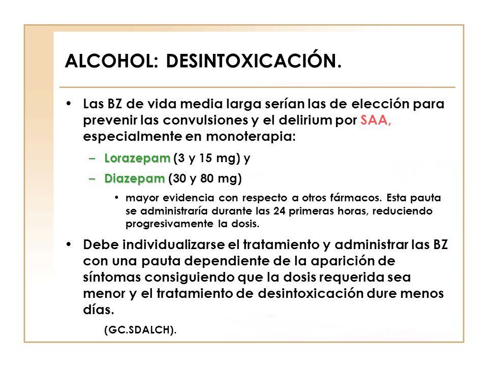 ALCOHOL: DESINTOXICACIÓN. Las BZ de vida media larga serían las de elección para prevenir las convulsiones y el delirium por SAA, especialmente en mon