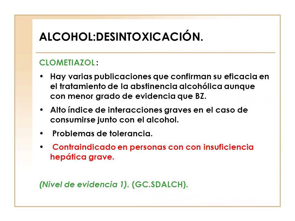 ALCOHOL:DESINTOXICACIÓN. CLOMETIAZOL : Hay varias publicaciones que confirman su eficacia en el tratamiento de la abstinencia alcohólica aunque con me