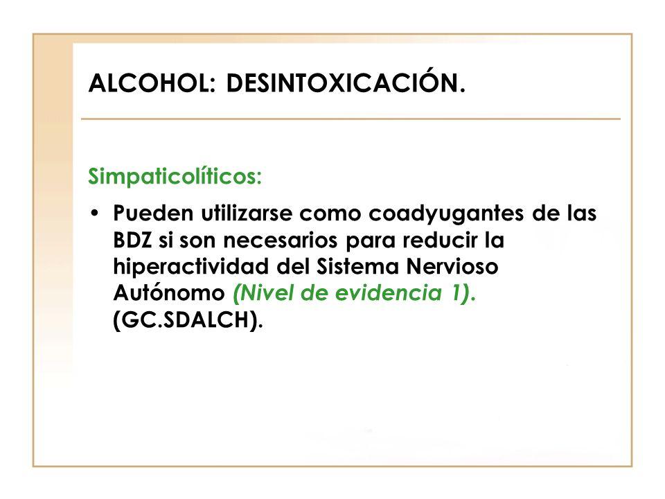 ALCOHOL: DESINTOXICACIÓN. Simpaticolíticos: Pueden utilizarse como coadyugantes de las BDZ si son necesarios para reducir la hiperactividad del Sistem
