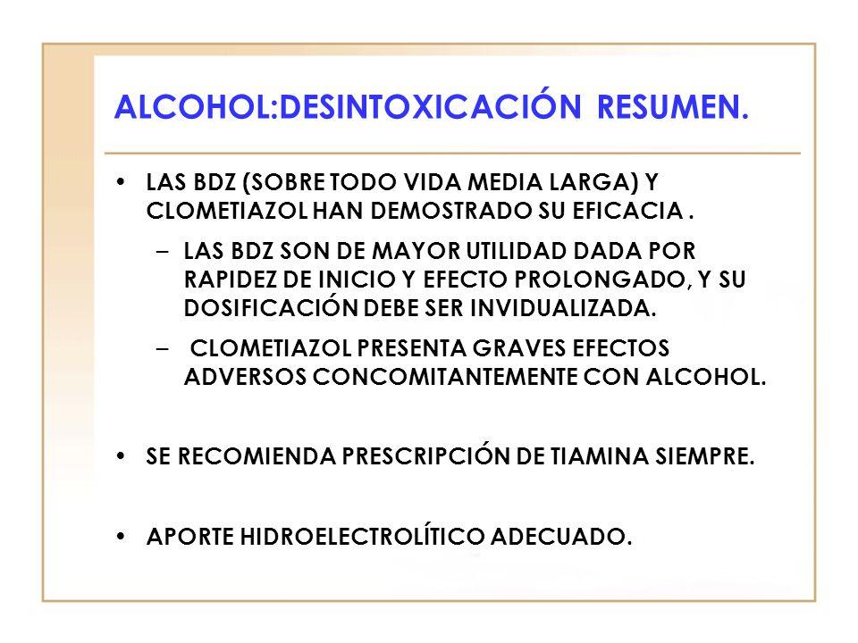 ALCOHOL:DESINTOXICACIÓN RESUMEN. LAS BDZ (SOBRE TODO VIDA MEDIA LARGA) Y CLOMETIAZOL HAN DEMOSTRADO SU EFICACIA. – LAS BDZ SON DE MAYOR UTILIDAD DADA