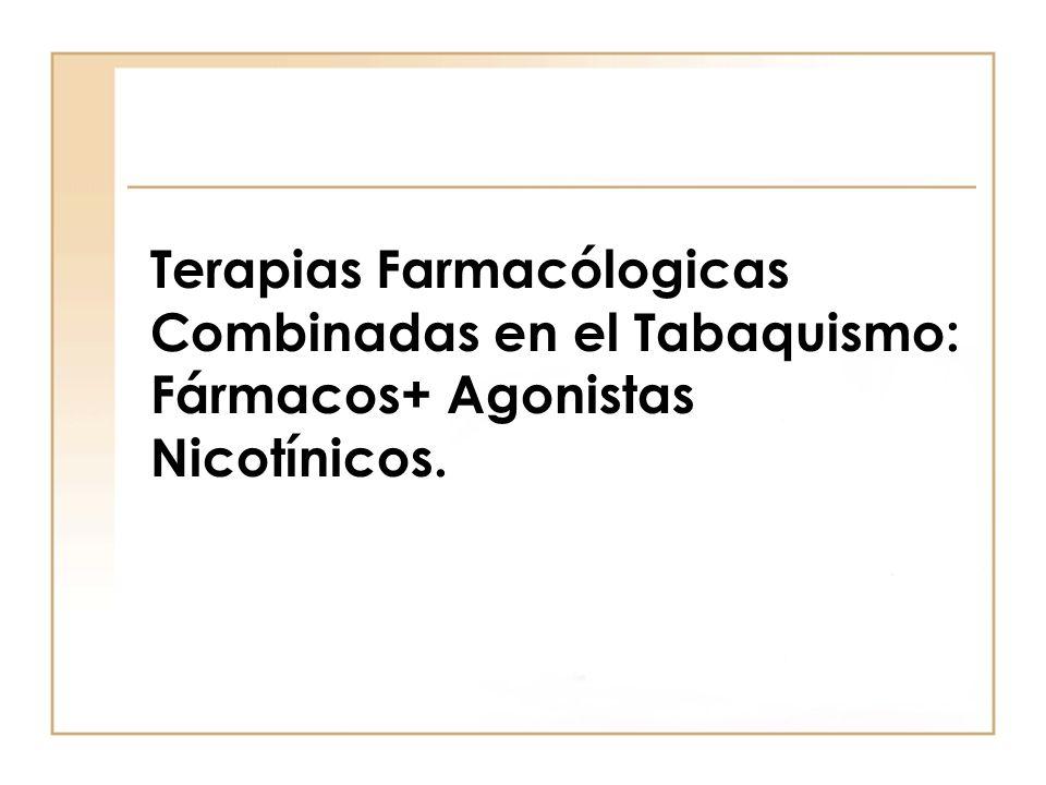 Terapias Farmacólogicas Combinadas en el Tabaquismo: Fármacos+ Agonistas Nicotínicos.