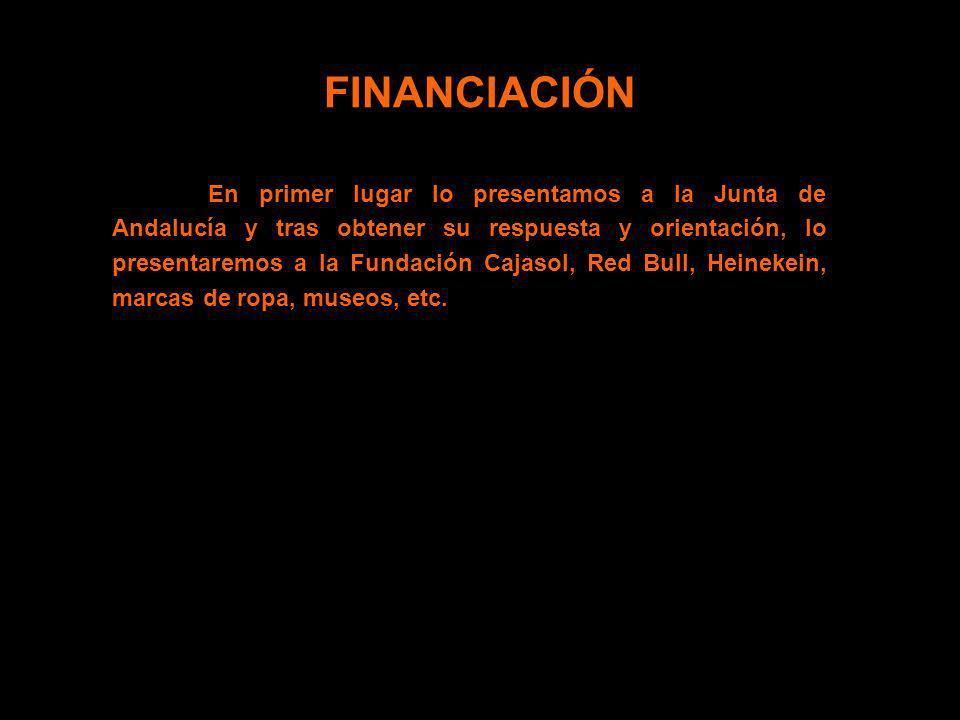 FINANCIACIÓN En primer lugar lo presentamos a la Junta de Andalucía y tras obtener su respuesta y orientación, lo presentaremos a la Fundación Cajasol