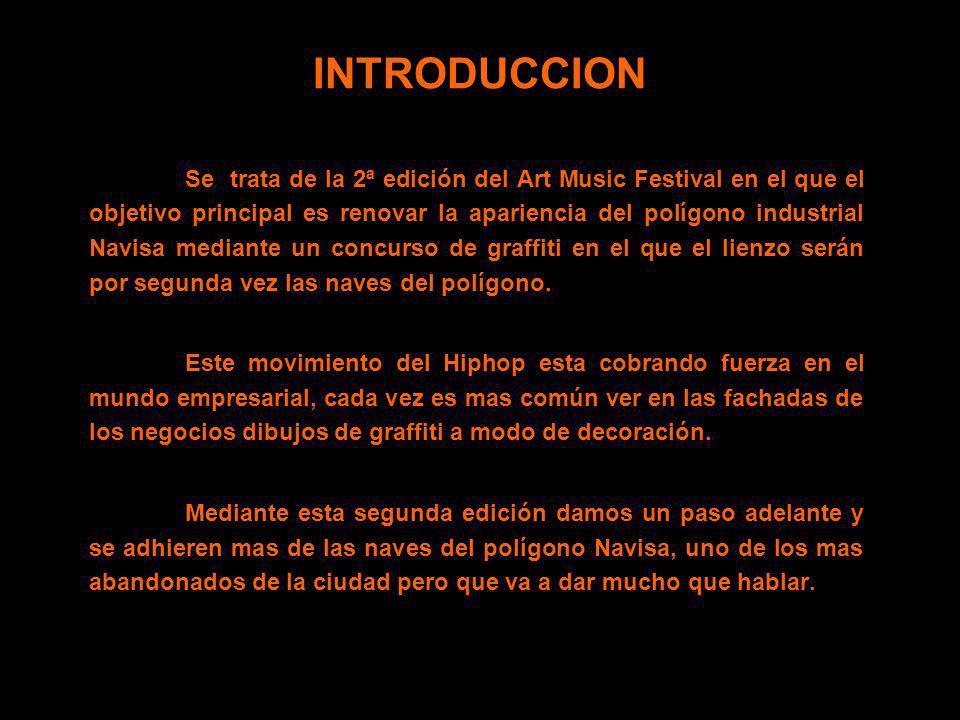INTRODUCCION Se trata de la 2ª edición del Art Music Festival en el que el objetivo principal es renovar la apariencia del polígono industrial Navisa