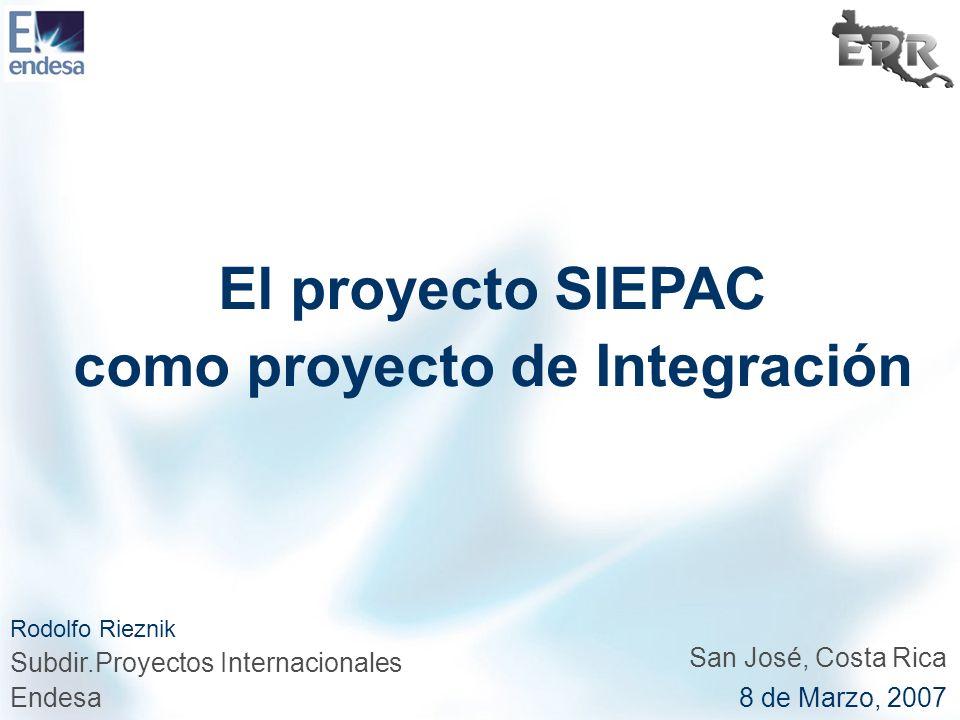 El proyecto SIEPAC como proyecto de Integración San José, Costa Rica 8 de Marzo, 2007 Rodolfo Rieznik Subdir.Proyectos Internacionales Endesa