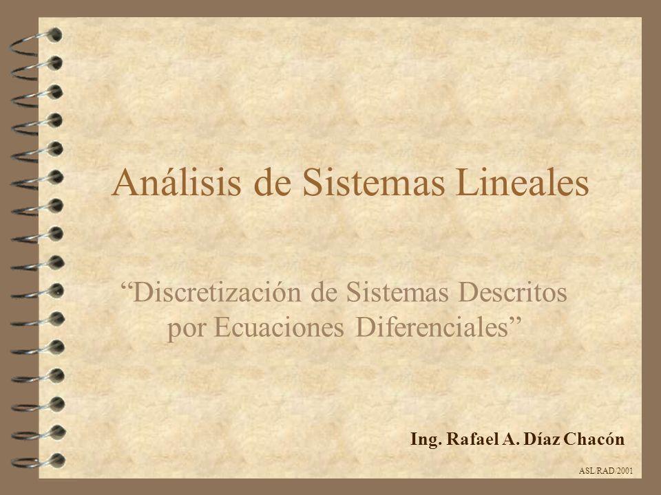 Discretización de Ecuaciones Diferenciales Representación General ASL/RAD/2001 Ecuación Diferencial Ecuación en Diferencias Discretización