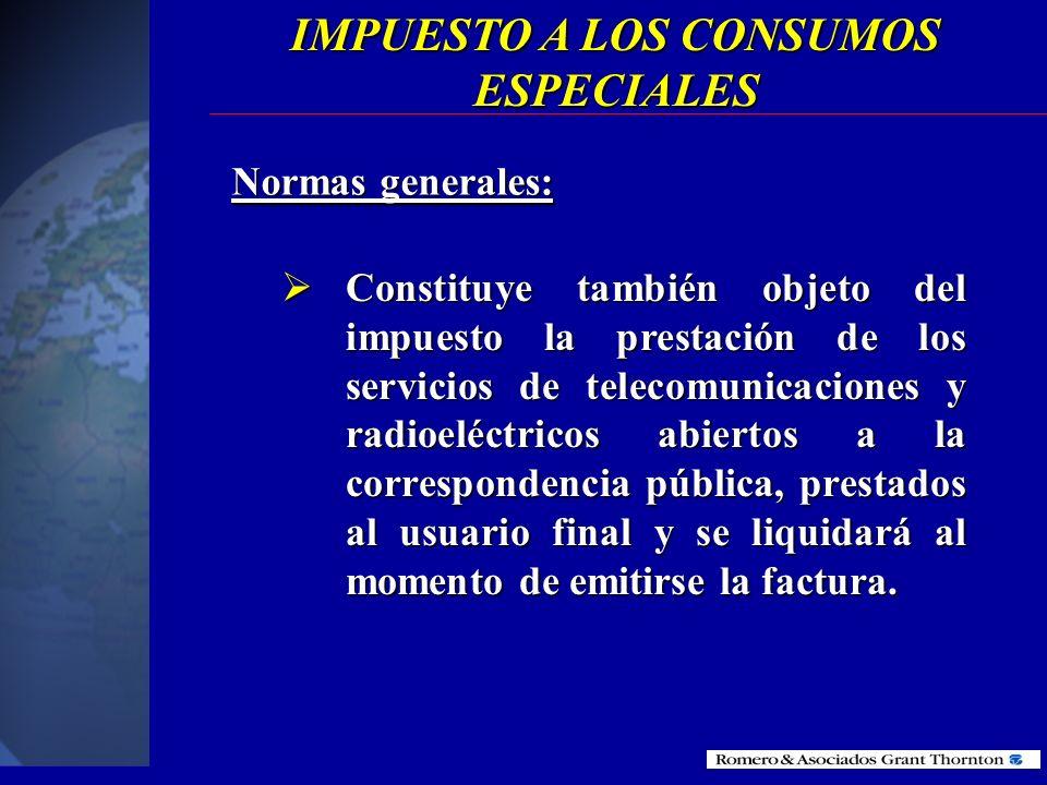 IMPUESTO A LOS CONSUMOS ESPECIALES Normas generales: Grava a la importación y a la venta realizada por los fabricantes dentro del país de los siguient