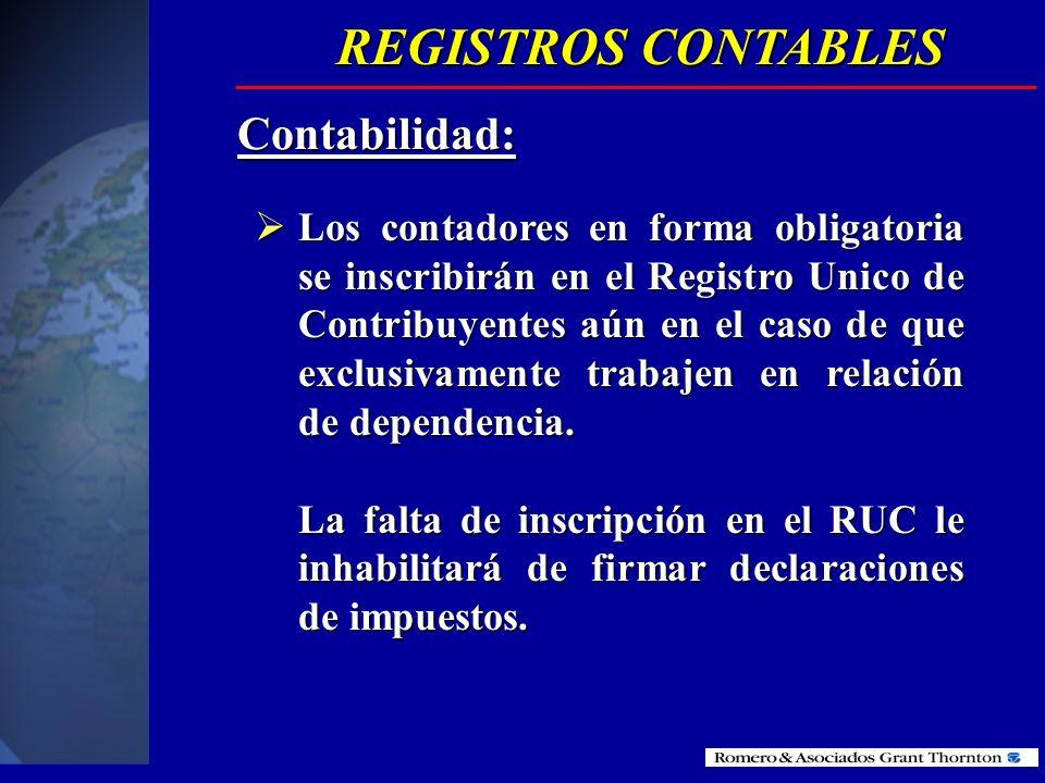 REGISTROS CONTABLES Contabilidad: La contabilidad deberá ser llevada bajo la responsabilidad de un contador público legalmente autorizado, con sujeció