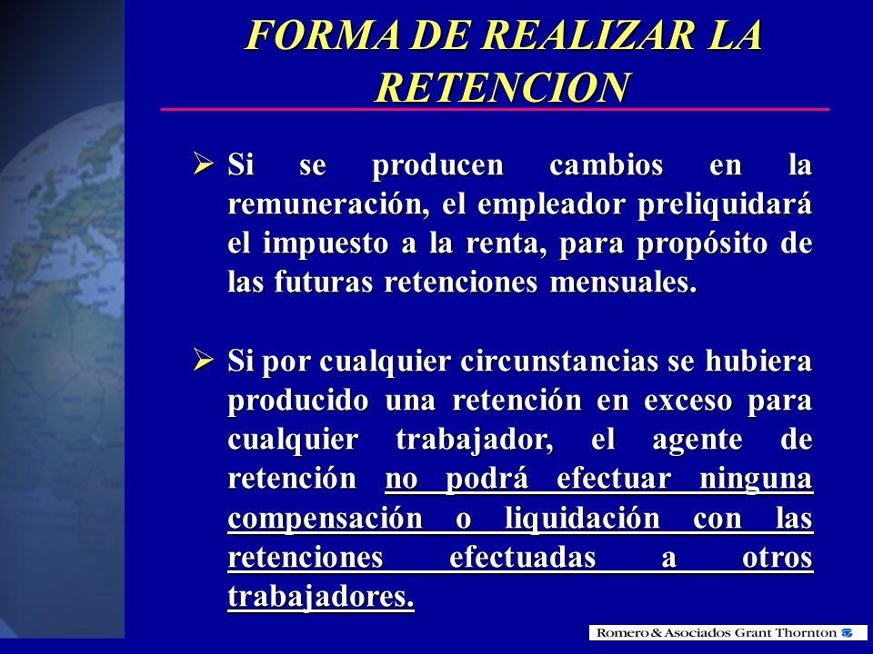 FORMA DE REALIZAR LA RETENCION Deberá sumar todas las remuneraciones que corresponden al trabajador, proyectadas para todo el ejercicio económico Debe