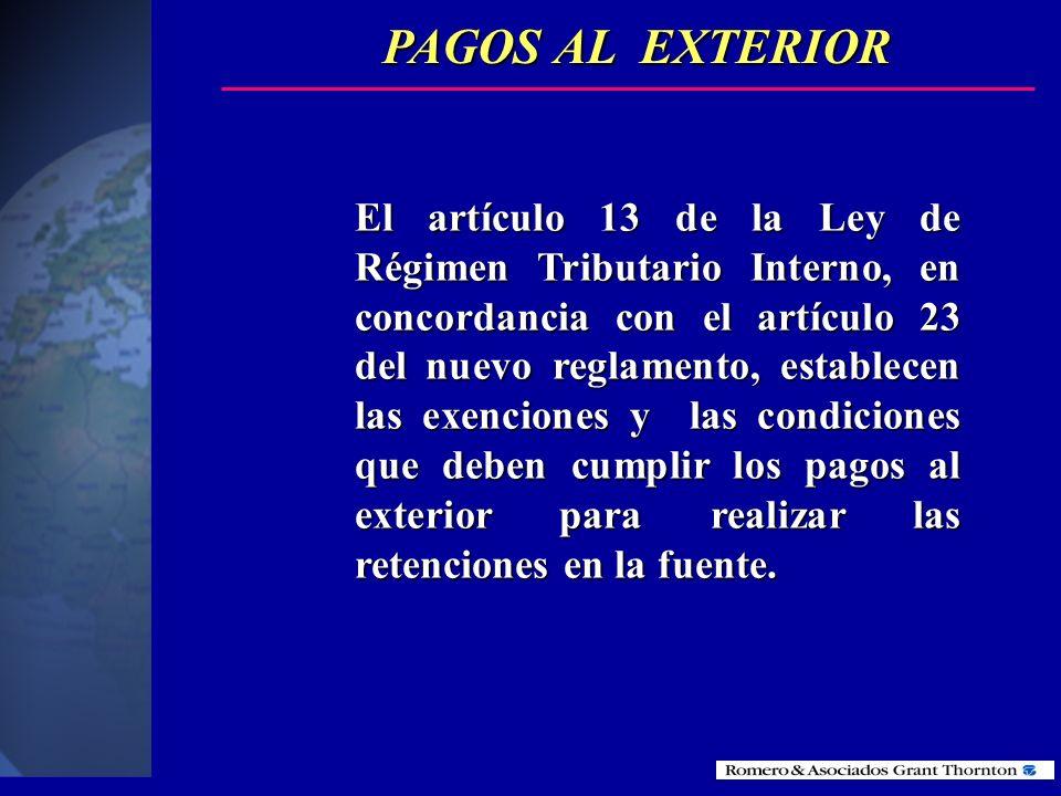 PAGOS AL EXTERIOR Los pagos al exterior están sometidos a la retención del 25% de Impuesto a la renta (última reforma en mayo del 2001). Los pagos al