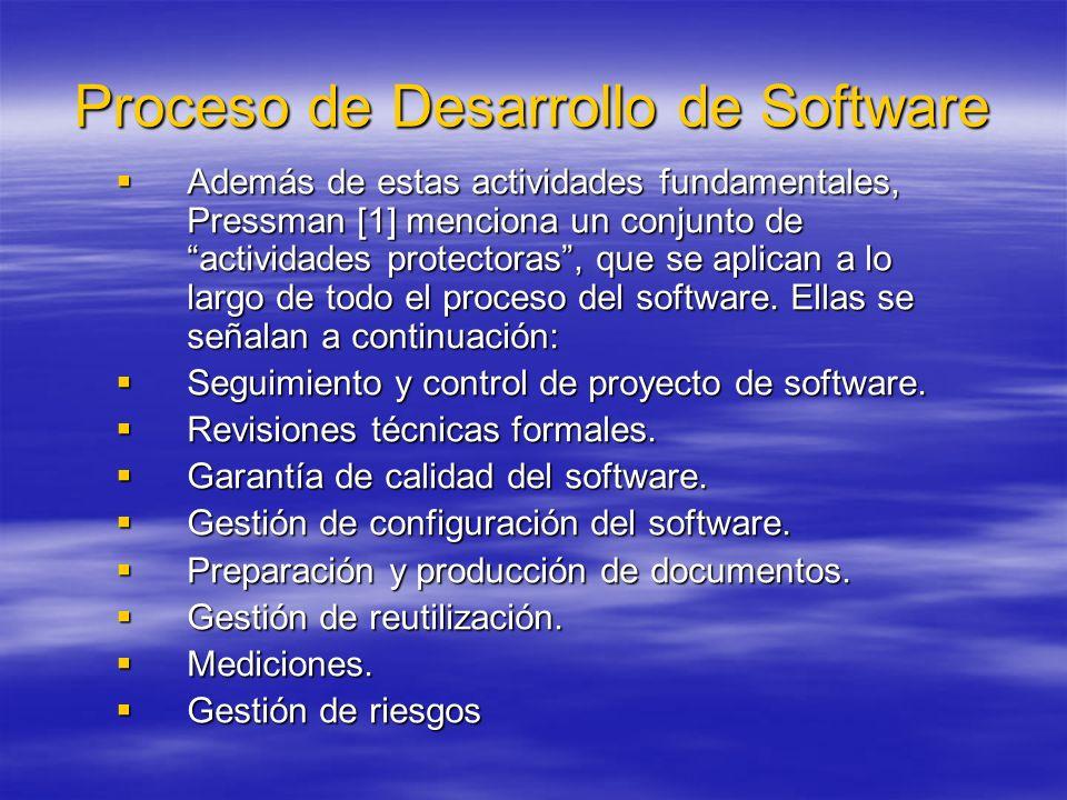 Proceso de Desarrollo de Software Además de estas actividades fundamentales, Pressman [1] menciona un conjunto de actividades protectoras, que se apli
