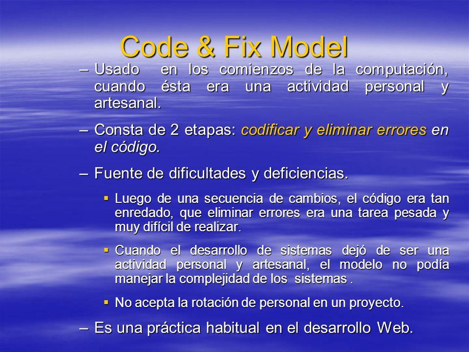 Code & Fix Model –Usado en los comienzos de la computación, cuando ésta era una actividad personal y artesanal. –Consta de 2 etapas: codificar y elimi