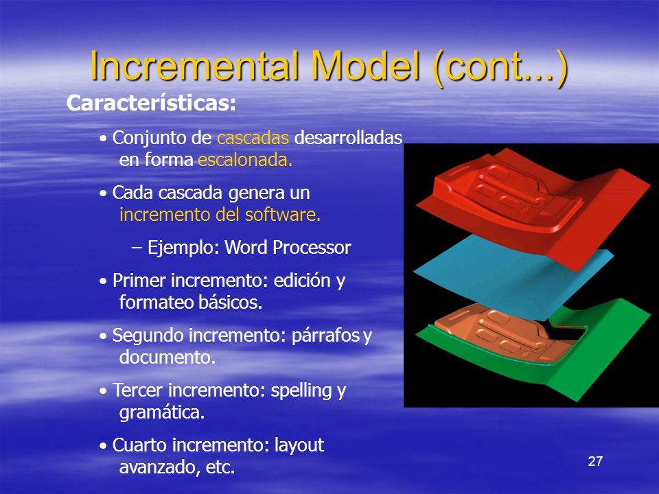 27 Incremental Model (cont...) Características: Conjunto de cascadas desarrolladas en forma escalonada. Cada cascada genera un incremento del software