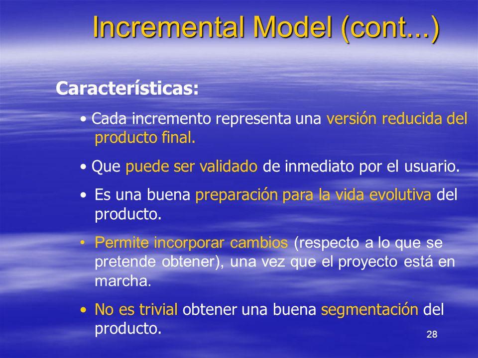 28 Incremental Model (cont...) Características: Cada incremento representa una versión reducida del producto final. Que puede ser validado de inmediat