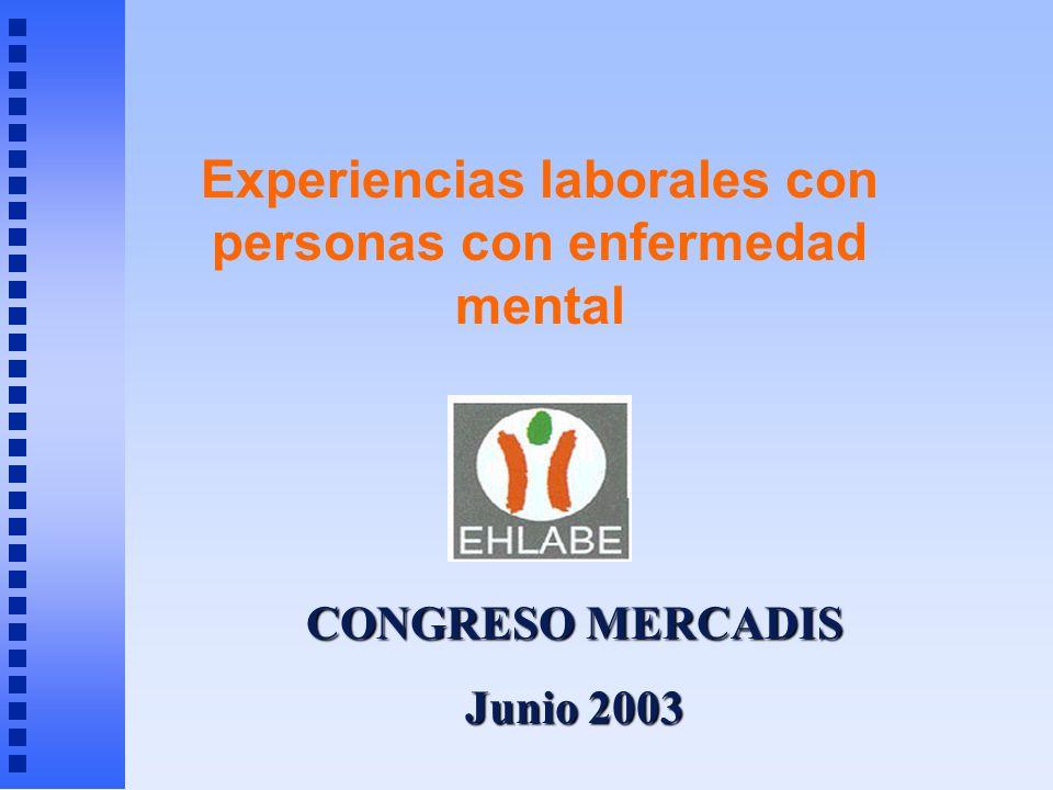 CONGRESO MERCADIS Junio 2003 Experiencias laborales con personas con enfermedad mental