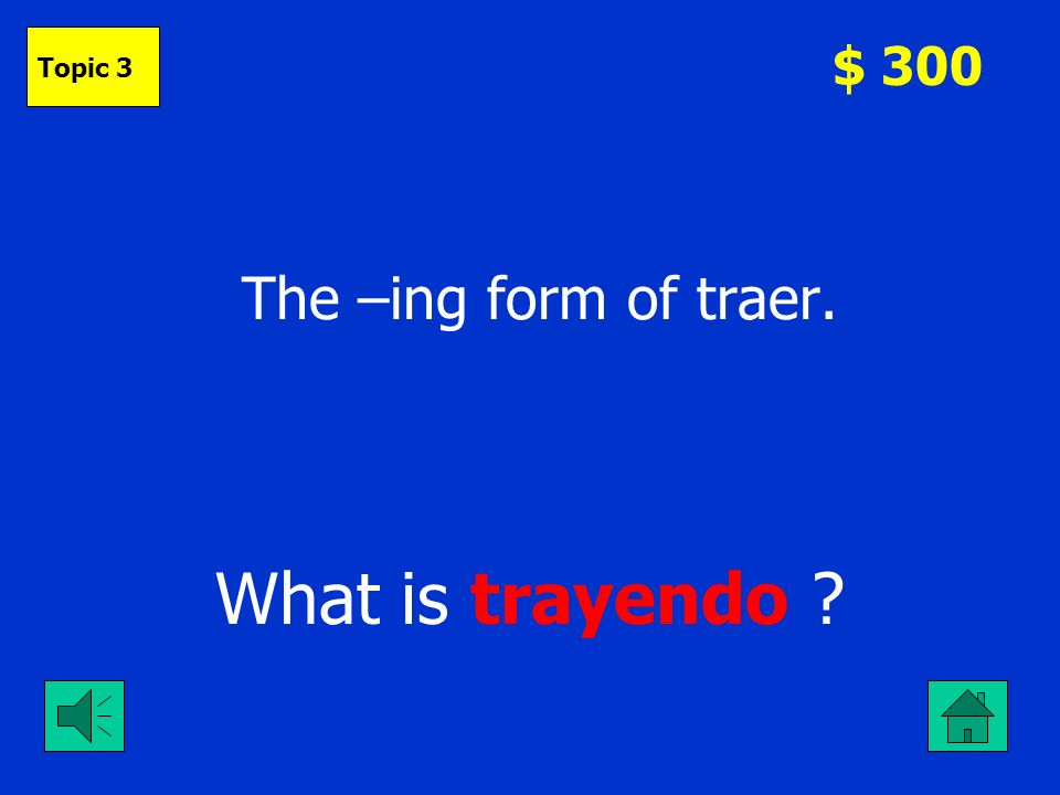 The –ing form of hear. What is oyendo $ 200 Topic 3
