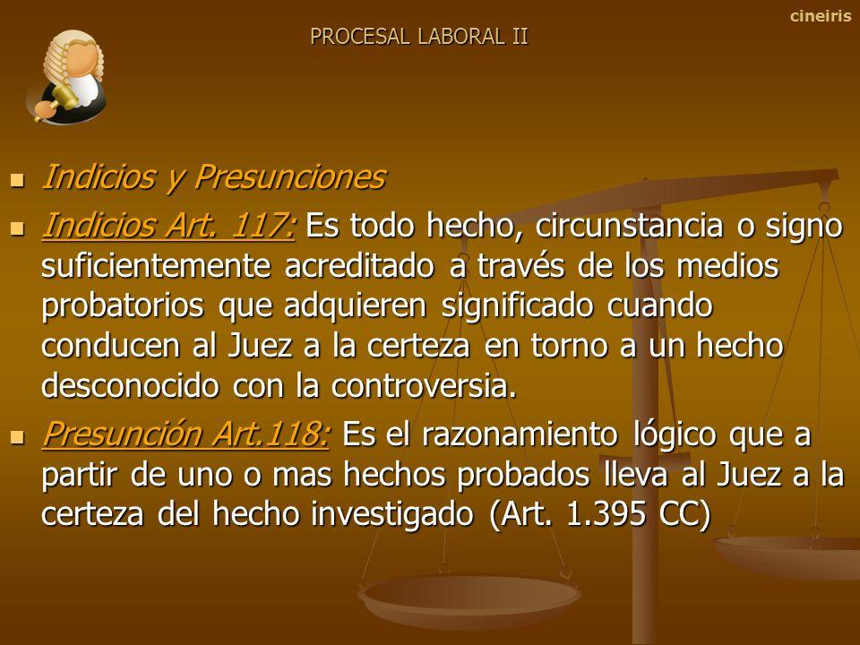 Indicios y Presunciones Indicios y Presunciones Indicios Art. 117: Es todo hecho, circunstancia o signo suficientemente acreditado a través de los med