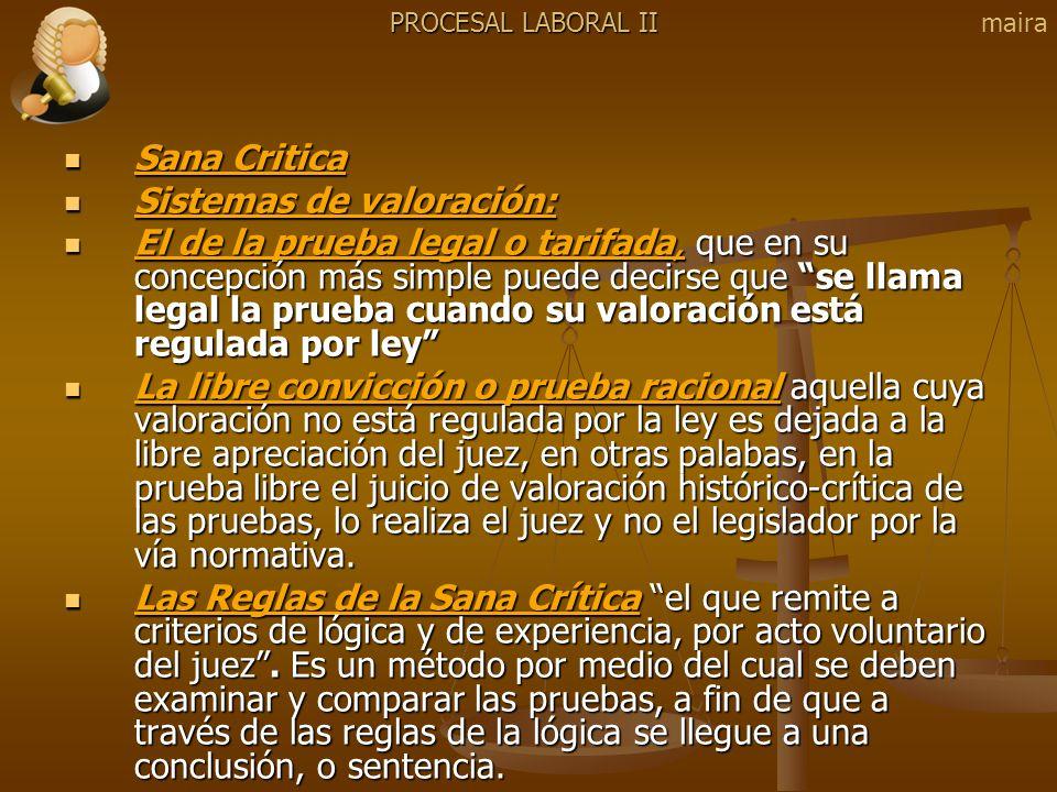 Sana Critica Sana Critica Sistemas de valoración: Sistemas de valoración: El de la prueba legal o tarifada, que en su concepción más simple puede deci