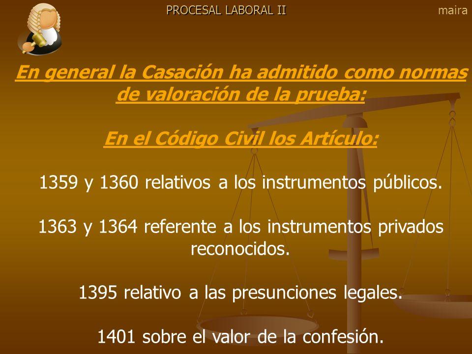 PROCESAL LABORAL II En general la Casación ha admitido como normas de valoración de la prueba: En el Código Civil los Artículo: 1359 y 1360 relativos