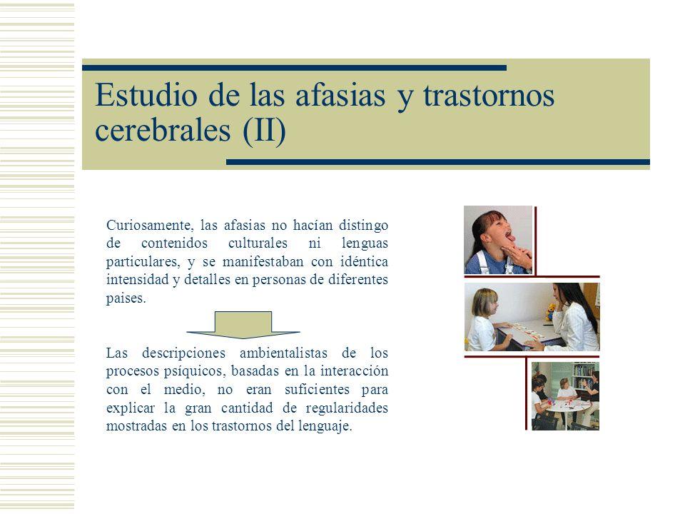 Estudio de las afasias y trastornos cerebrales (II) Curiosamente, las afasias no hacían distingo de contenidos culturales ni lenguas particulares, y s