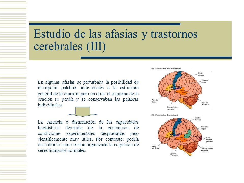 Estudio de las afasias y trastornos cerebrales (III) En algunas afasias se perturbaba la posibilidad de incorporar palabras individuales a la estructu