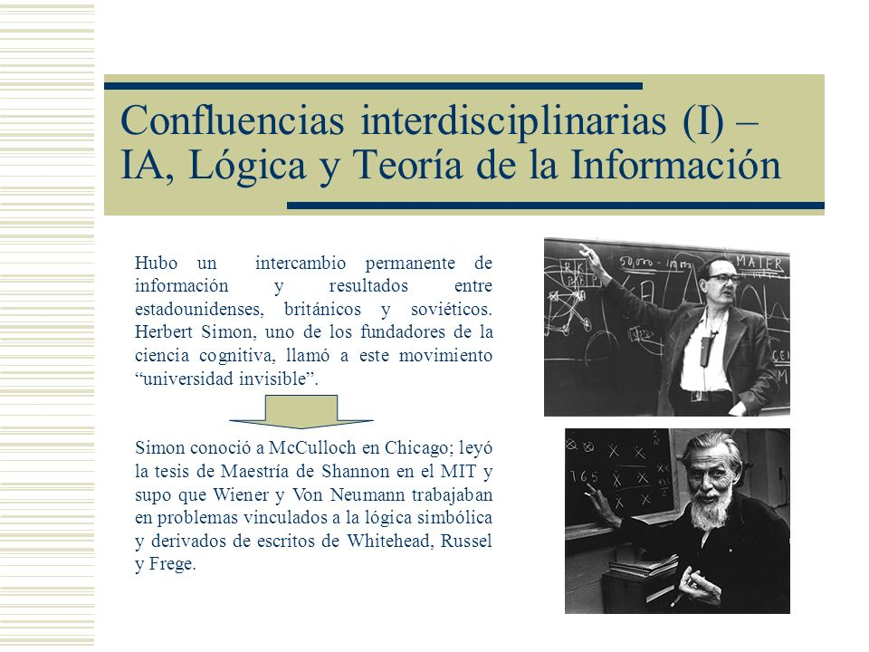 Confluencias interdisciplinarias (I) – IA, Lógica y Teoría de la Información Hubo un intercambio permanente de información y resultados entre estadoun